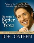 Become a Better You: 7 Keys to Improving Your Life Every Day by Joel Osteen (Hardback, 2010)