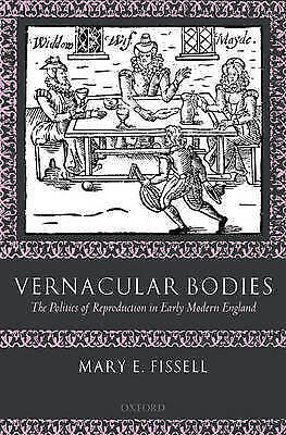 Vernacular Bodies: The Politics of Reproduction in Early Modern England by...
