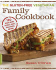 The Gluten-Free Vegetarian Family Cookbook: 150 Healthy Recipes for Meals, Snacks, Sides, Desserts, and More by Susan O'Brien (Paperback, 2015)