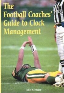 The Football Coaches' Guide to Clock Management by John Sterner