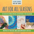 Art for All Seasons: 40 Creative Adventures for Children by Susan Schwake (Paperback, 2015)
