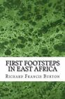 First Footsteps in East Africa: (Richard Francis Burton Classics Collection) by Richard Francis Burton (Paperback / softback, 2015)