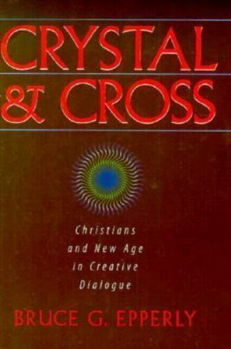 Crystal & Cross: Christians and New Age in Creative Dialogue Epperly, Bruce G.