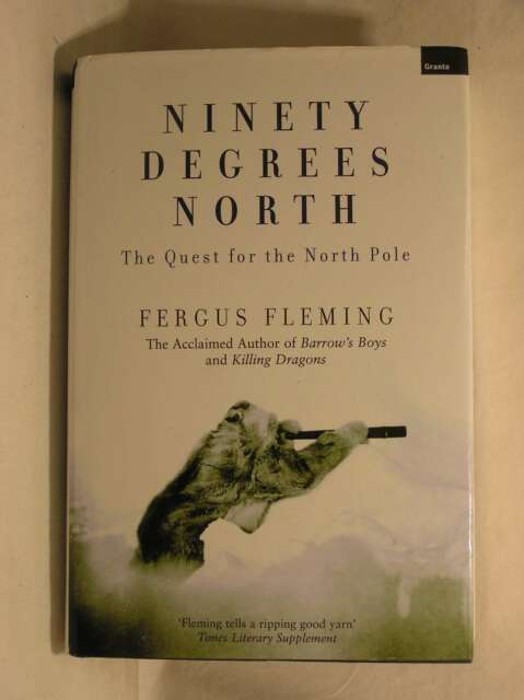 Ninety Degrees North: The Quest for the North Pole, Fleming, Fergus, Excellent B