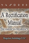 A Rectification Manual: The American Presidency by Regulus Astrology (Paperback, 2007)