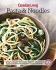 Canadian Living: Pasta & Noodles by Canadian Living Test Kitchen (Paperback / softback, 2016)