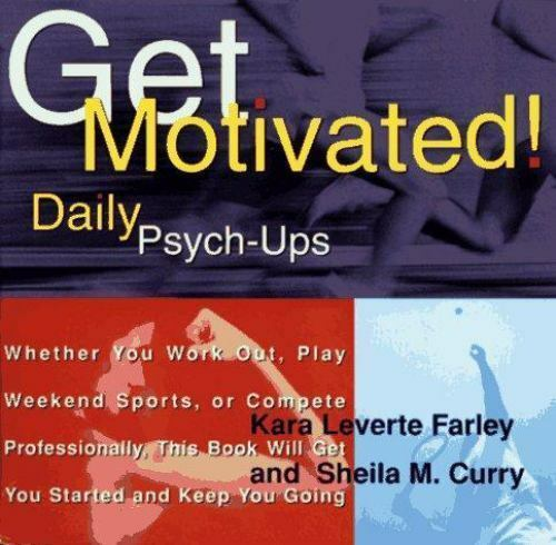 Get Motivated! : Daily Psych-Ups by Kara Farley, Kara Leverte Farley and  Sheila M  Curry (1994, Paperback)