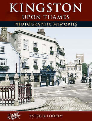 Kingston Upon Thames: Photographic Memories by Patrick Loobey (Paperback, 2004)
