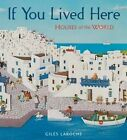 If You Lived Here: Houses of the World by Giles Laroche (Hardback)