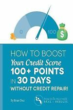 How to Boost Your Credit Score 100+ Points in 30 Days Without Credit Repair!:...