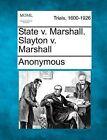 State V. Marshall. Slayton V. Marshall by Anonymous (Paperback / softback, 2012)
