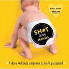 Sh*t on My Hands: A Down and Dirty Companion to Early Parenthood by Bunny Banyai, Madeleine Hamilton (Hardback, 2014)