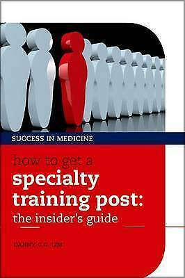 1 of 1 - How to Get a Specialty Training Post: The Insider's Guide by Danny C. G. Lim...