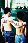 Let Me See it: Stories by James Magruder (Paperback, 2014)