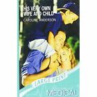 His Very Own Wife and Child by Caroline Anderson (Paperback, 2007)