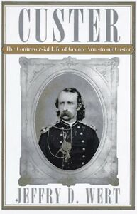 CUSTER-The-Controversial-Life-of-George-Armstrong-Custer-by-Jeffry-D-Wert