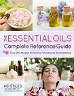 Encyclopedia of Essential Oils : Over 250 Recipes for Natural Wholesome Aromatherapy by K. G. Stiles (2017, Paperback)