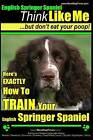 English Springer Spaniel Think Like Me, But Don't Eat Your Poop!: Here's Exactly How to Train Your English Springer Spaniel by MR Paul Allen Pearce 'Paps', Paul Allen Pearce (Paperback / softback, 2014)