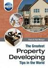The Greatest Property Developing Tips in the World by Paul Morgan, Fiona Morgan (Hardback, 2007)