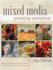 Mixed Media Painting Workshop: Explore Mediums, Techniques and the Personal Artistic Journey by Jean Pederson (Paperback, 2013)