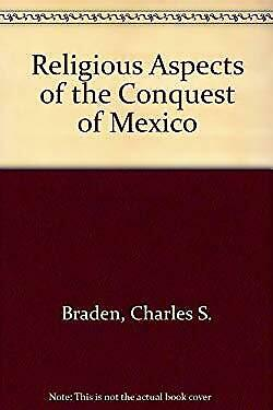 Religious Aspects of the Conquest of Mexico Hardcover Charles Samuel Braden