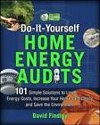 Do-It-Yourself Home Energy Audits: 101 Simple Solutions to Lower Energy Costs, Increase Your Home's Efficiency, and Save the Environment by David F. Findley (Paperback, 2010)