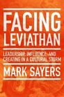 Facing Leviathan: Leadership, Influence, and Creating in a Cultural Storm by Mark Sayers (Paperback / softback, 2014)