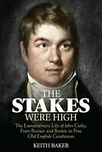 The-Stakes-Were-High-The-Extraordinary-Life-of-John-Gully-from-Bruiser-and-B