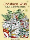 Adult Coloring Book: Christmas Wish: The Perfect Christmas Coloring Book Gift of Love, Blessings, Relaxation and Stress Relief - Christmas Coloring Book Pages by Adult Coloring Book, Gina Trowler, Adult Coloring Books Christmas (Paperback / softback, 2015)