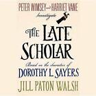 The Late Scholar: The New Lord Peter Wimsey / Harriet Vane Mystery by Jill Paton Walsh (CD-Audio, 2015)