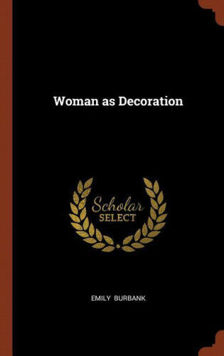 Woman as Decoration by Emily Burbank.