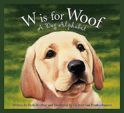W Is for Woof: A Dog Alphabet by Ruth Strother (Hardback, 2008)