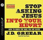 Stop Asking Jesus Into Your Heart: How to Know for Sure You Are Saved by J D Greear (CD-Audio, 2013)