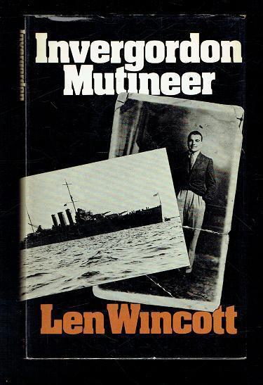 Wincott, Len; Invergordon Mutineer. Weidenfeld and Nicolson 1974 Good