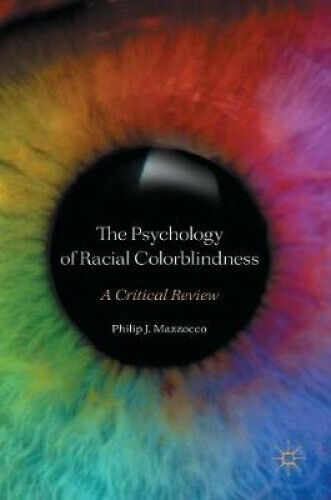 The Psychology of Racial Colorblindness: A Critical Review.