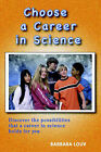 Choose a Career in Science by Barbara Louv (Paperback / softback, 2006)