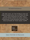 Of the Soul of the World and of Particular Souls in a Letter to Mr. Lock, Occasioned by Mr. Keil's Reflections Upon an Essay Lately Published Concerning Reason / By the Author of That Essay. (1699) by Richard Burthogge (Paperback / softback, 2011)
