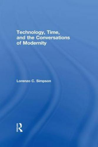Technology, Time, and the Conversations of Modernity by Lorenzo C. Simpson