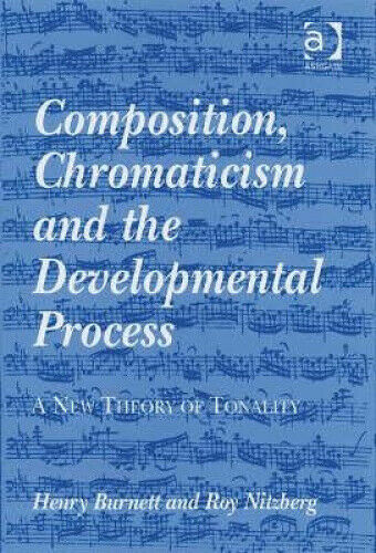 Composition, Chromaticism and the Developmental Process: A New Theory of