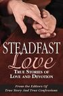 Steadfast Love: True Stories of Love and Devotion by Editors of True Story and True Confessio (Paperback / softback, 2015)