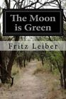 The Moon Is Green by Fritz Leiber (Paperback / softback, 2015)