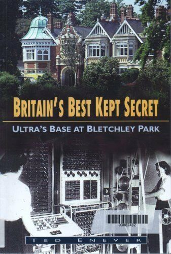 Britain's Best Kept Secret: Ultra's Base at Bletchley Park (Military series) By
