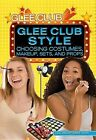 Glee Club Style: Choosing Costumes, Makeup, Sets, and Props by Colleen Ryckert Cook (Hardback, 2012)