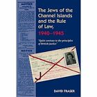 Jews of the Channel Islands & the Rule of Law, 19401945: Quite Contrary to the Principles of British Justice by David Fraser (Paperback, 2014)
