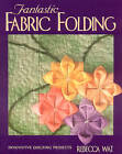 Fantastic Fabric Folding: Innovative Quilting Projects by Rebecca Wat (Paperback, 2000)