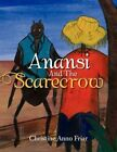 Anansi and The Scarecrow 9781456871437 by Christine Friar Paperback