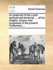 An Exact List of the Lords Spiritual and Temporal. ... of the Knights, Citizens and Burgesses of the Present Parliament, ... by Multiple Contributors (Paperback / softback, 2010)