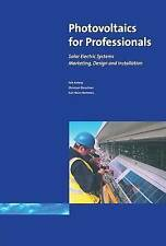 Photovoltaics for Professionals: Solar Electric Systems Marketing, Design and...
