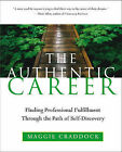 The Authentic Career: Finding Professional Fulfillment Through the Path of Self-discovery by Maggie Craddock (Paperback, 2004)