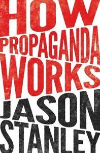 How-Propaganda-Works-by-Jason-Stanley-9780691173429-Brand-New